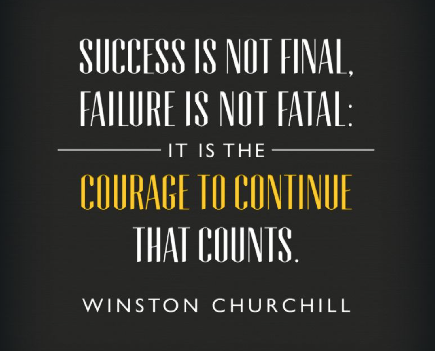 [Image] Success is not final, failure is not fatal: it is the courage to continue that counts.