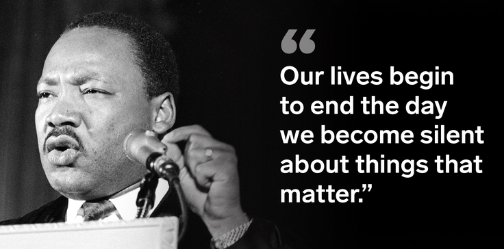 """Our lives begin to end the day we become silent about things that matter."" – Martin Luther King {736×364}"