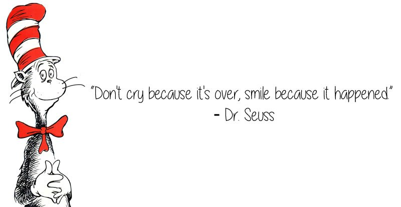 """DonLt erg because It's over, smile because it happened."" - Dr. Seuss https://inspirational.ly"