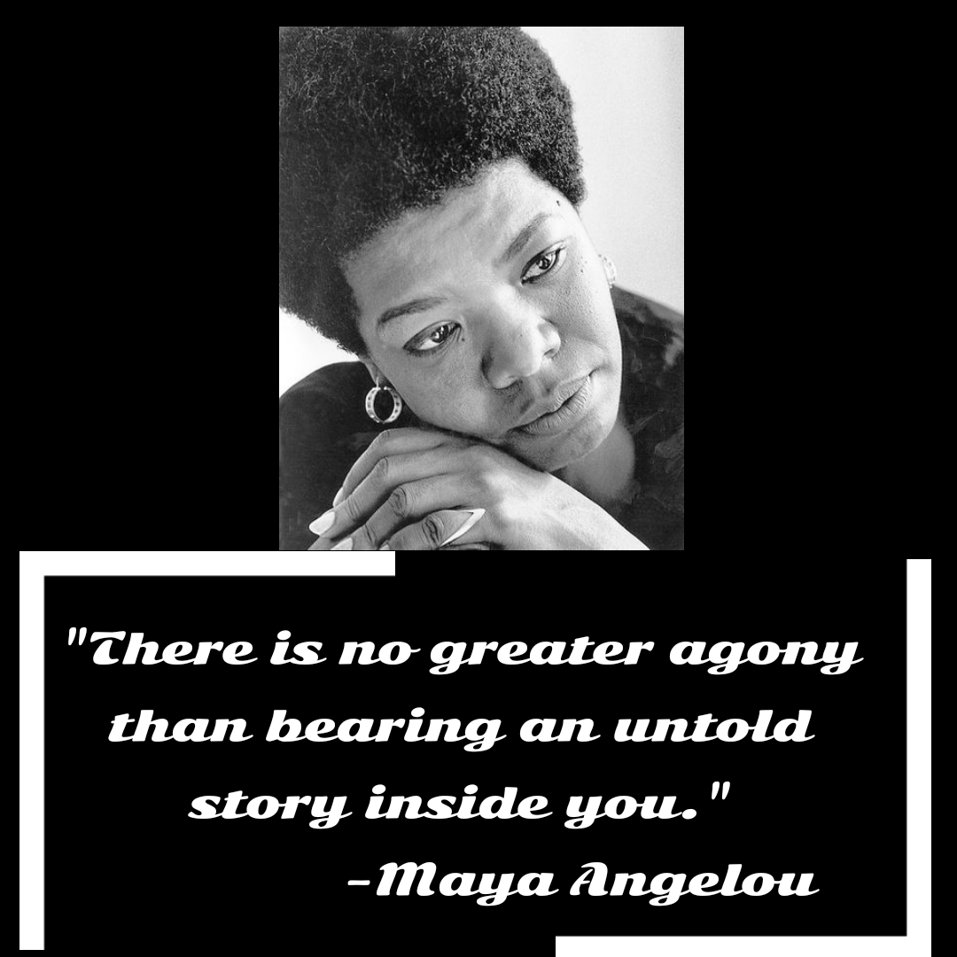 """There is no greater agony than bearing an untold story inside you.""[1080*1080] -Maya Angelou"