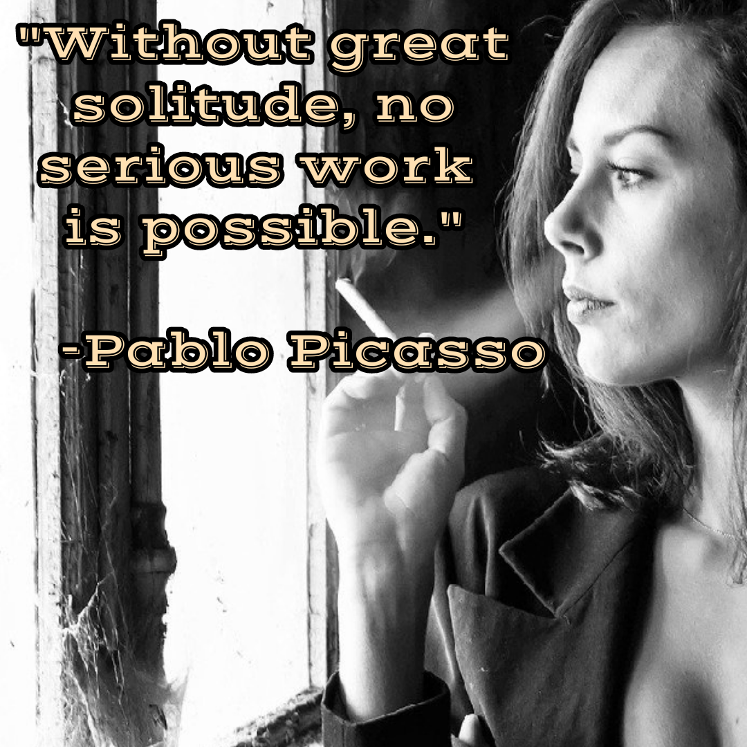 """Without great solitude, no serious work is possible.""[1080*1080] -Pablo Picasso"