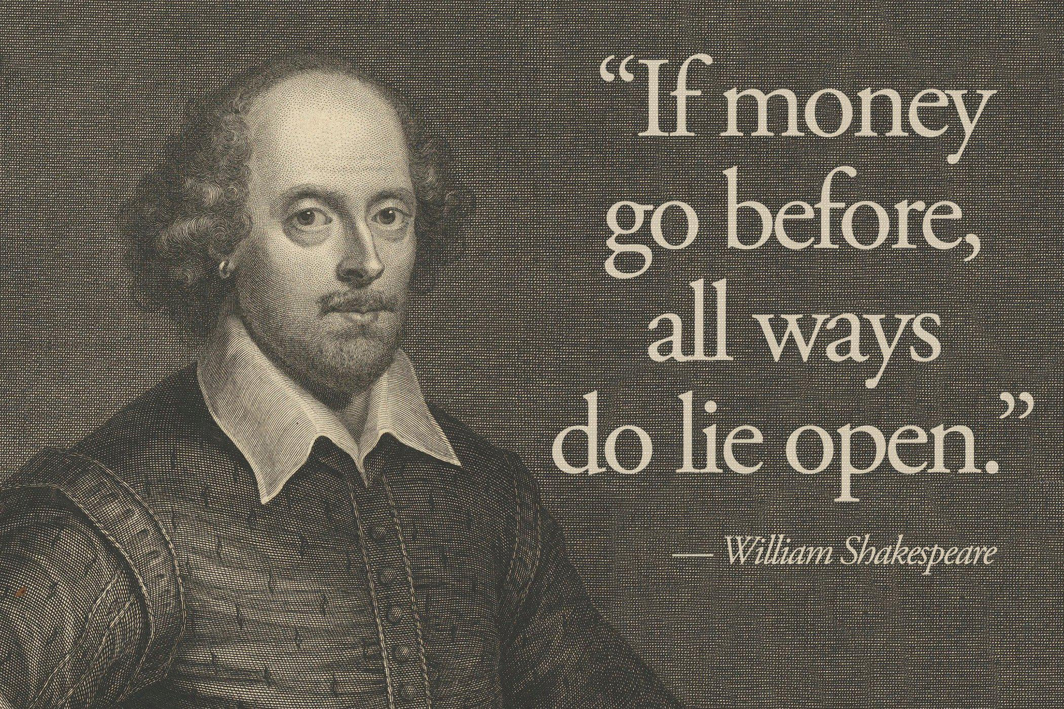 """If money go before, all ways do lie open."" – William Shakespeare [2100X1399]"