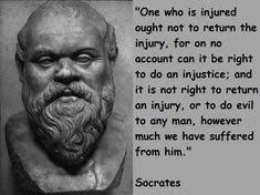 """One who is injured ought not to return the injury , for on no account can it be right to do an injustice ; and it is not right to return an injury or to do evil to any man, however much we have suffered from him."" – Socrates [235×176]"