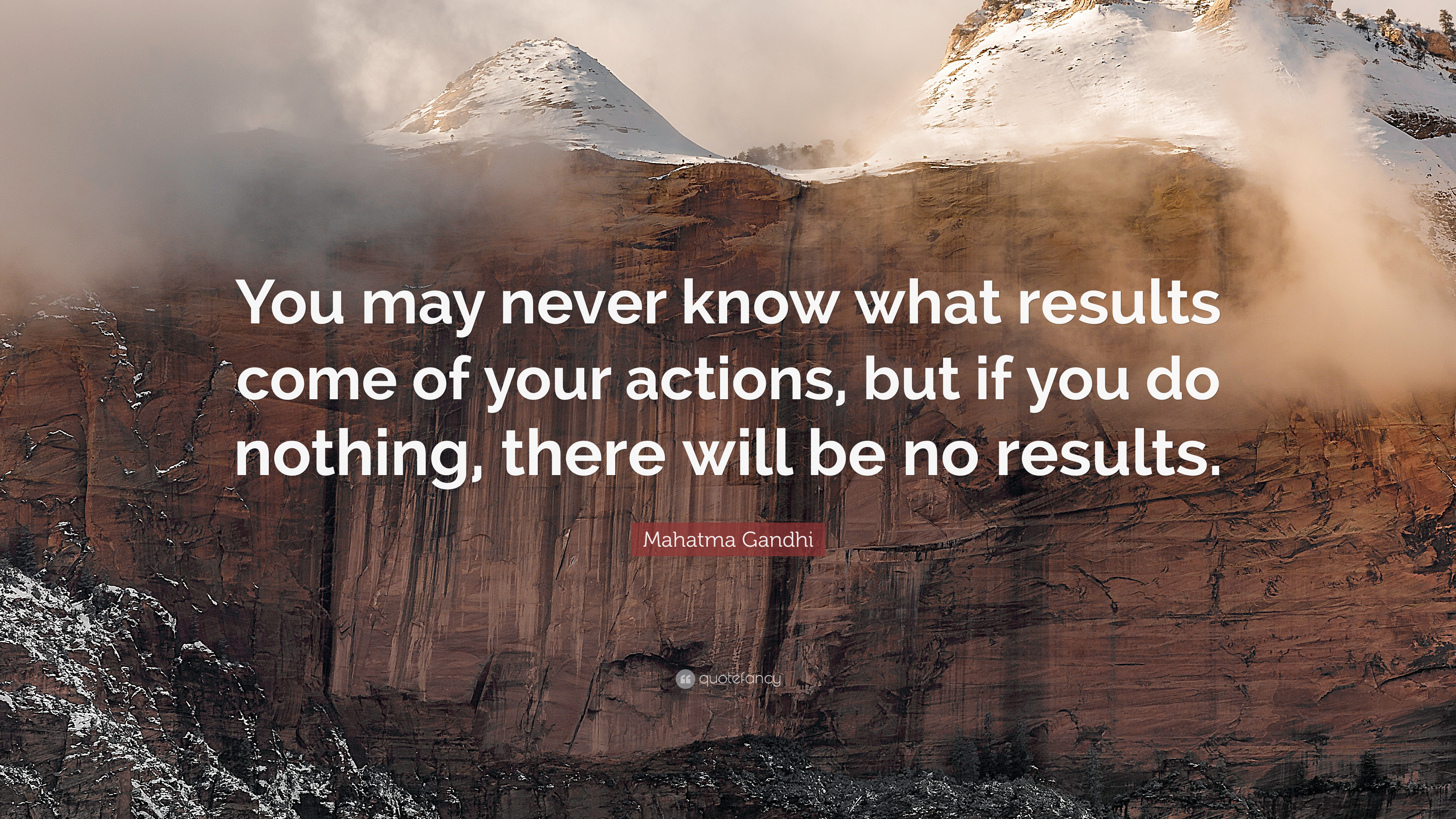 """ You may never know what results come of your actions, but if you do nothing, there will be no results."" – Mahatma Gandhi [3840×2160]"