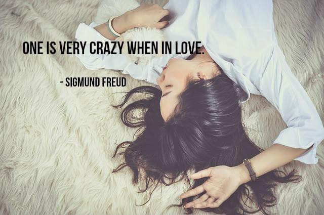 One is very crazy when in love. ~Sigmund Freud [640 X 425]