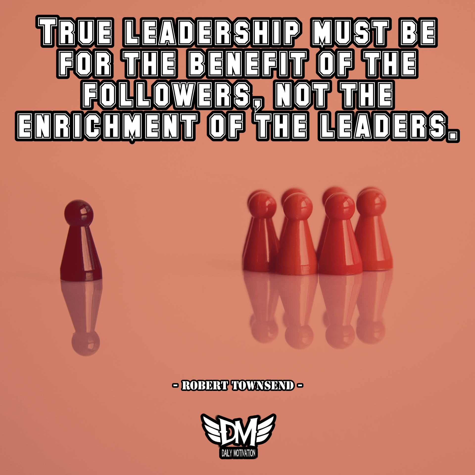 """True leadership must be for the benefit of the followers, not the enrichment of the leaders."" – Robert Townsend [1920 x 1920]"