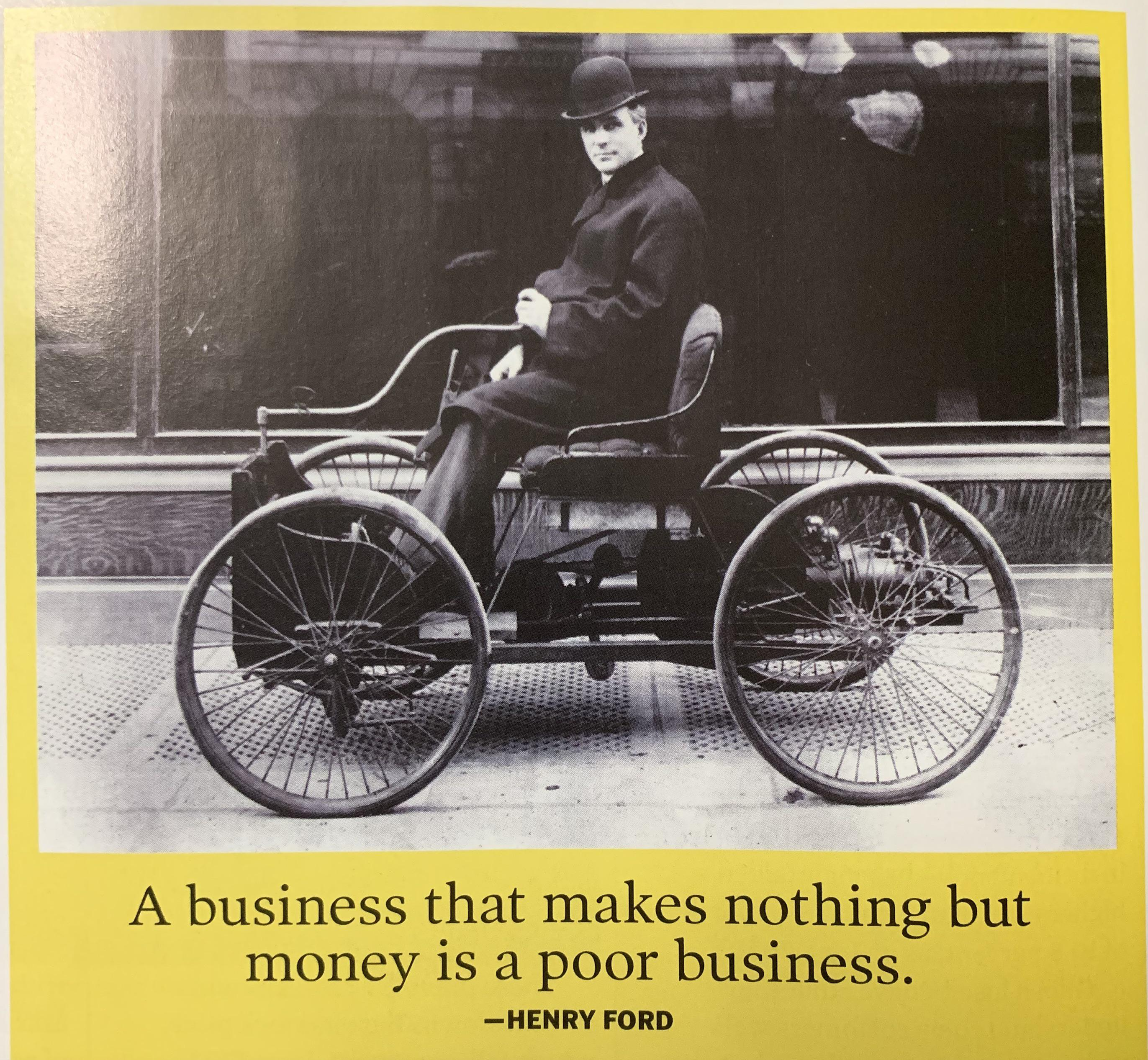 """A business that makes nothing but money is a poor business."" Henry Ford ( Forbes Nov 2020)"