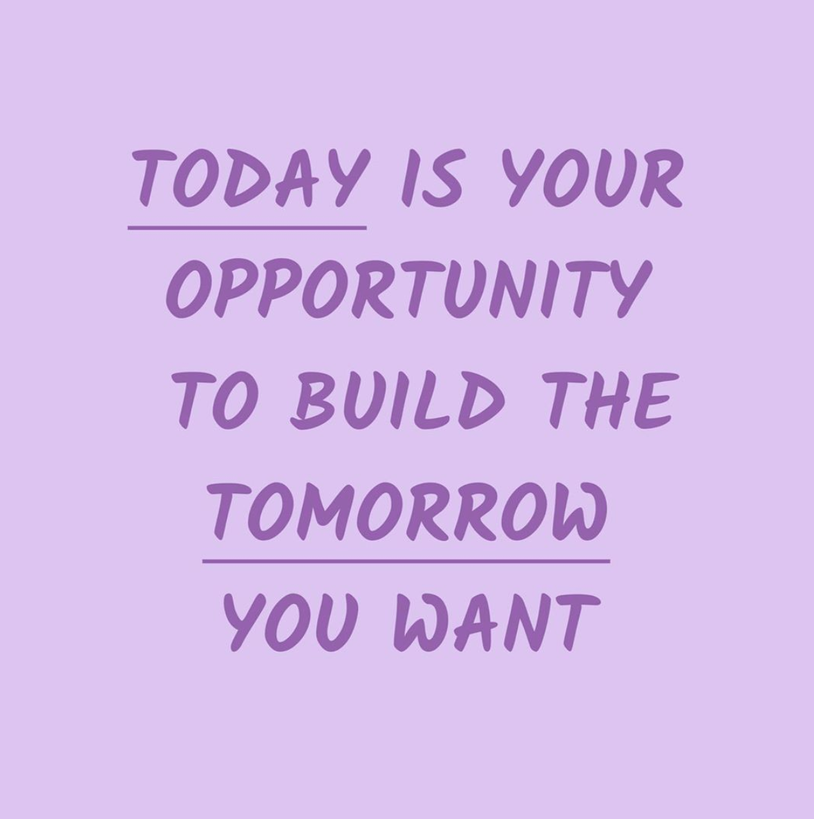 [Image] Today is your opportunity to build the tomorrow you want