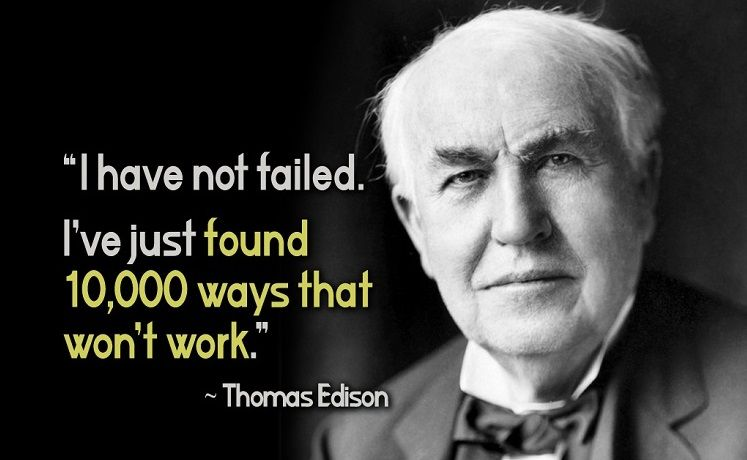 """I have not failed. I've just found 10,000 ways that won't work."" -Thomas Edison [747×460]"
