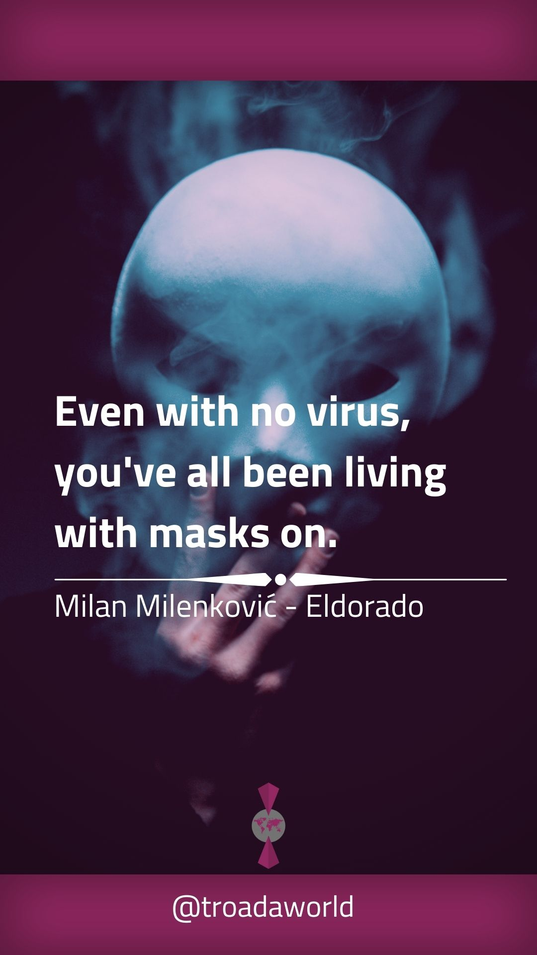 "[1080×1920] ""Even with no virus, you've all been living with masks on."" – Milan Milenković"