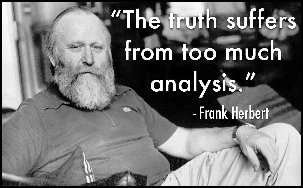 """ The truth suffers from too much analysis"" – Frank Herbert; Author of 'Dune' (1200 × 747)"