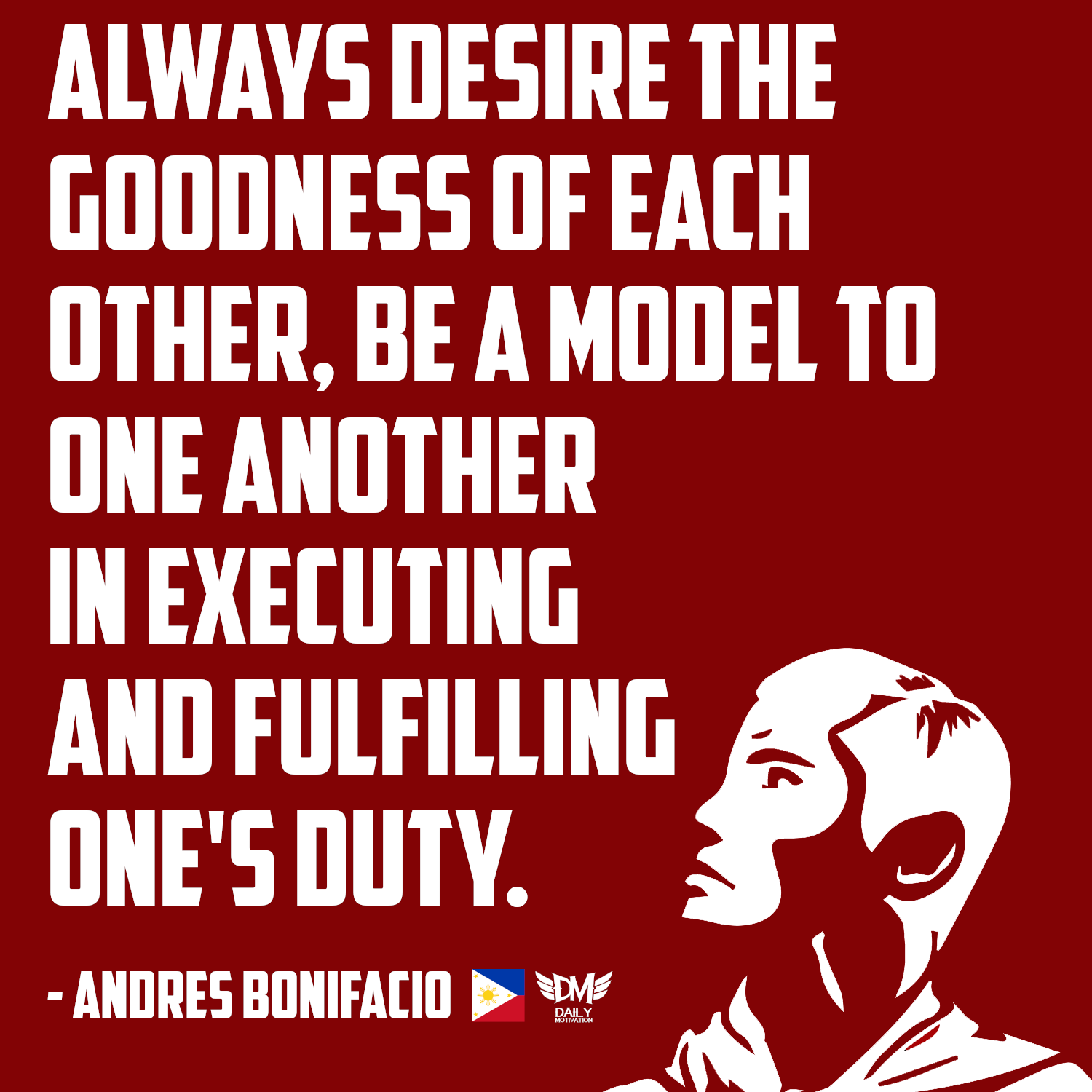 """Always desire the goodness of each other, be a model to one another in executing and fulfilling one's duty,"" – Andrés Bonifacio [1500 x 1500]"