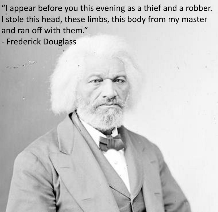 """I appear before you this evening as a thief and a robber…"" Frederick Douglass [740×760]"