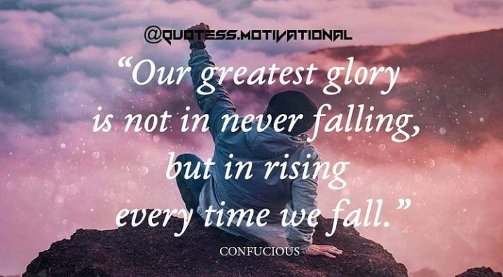 'Our greatest glory is not in never falling, but in rising every time we fall.' – Confucious { 718×396 }