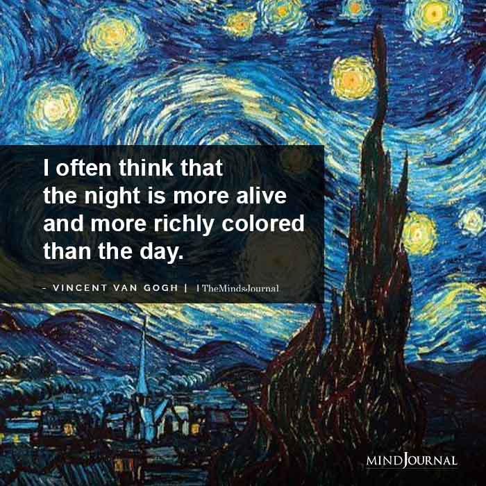 """I often think that the night is more alive and more richly colored than the day."" – Vincent Van Gogh [700*700]"