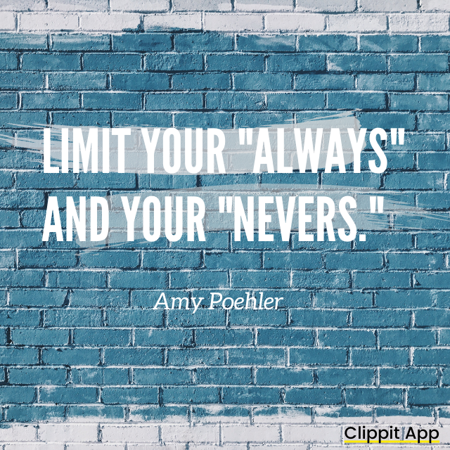 "Limit Your ""Always"" and Your ""Nevers"" – Amy Poehler [640X640]"