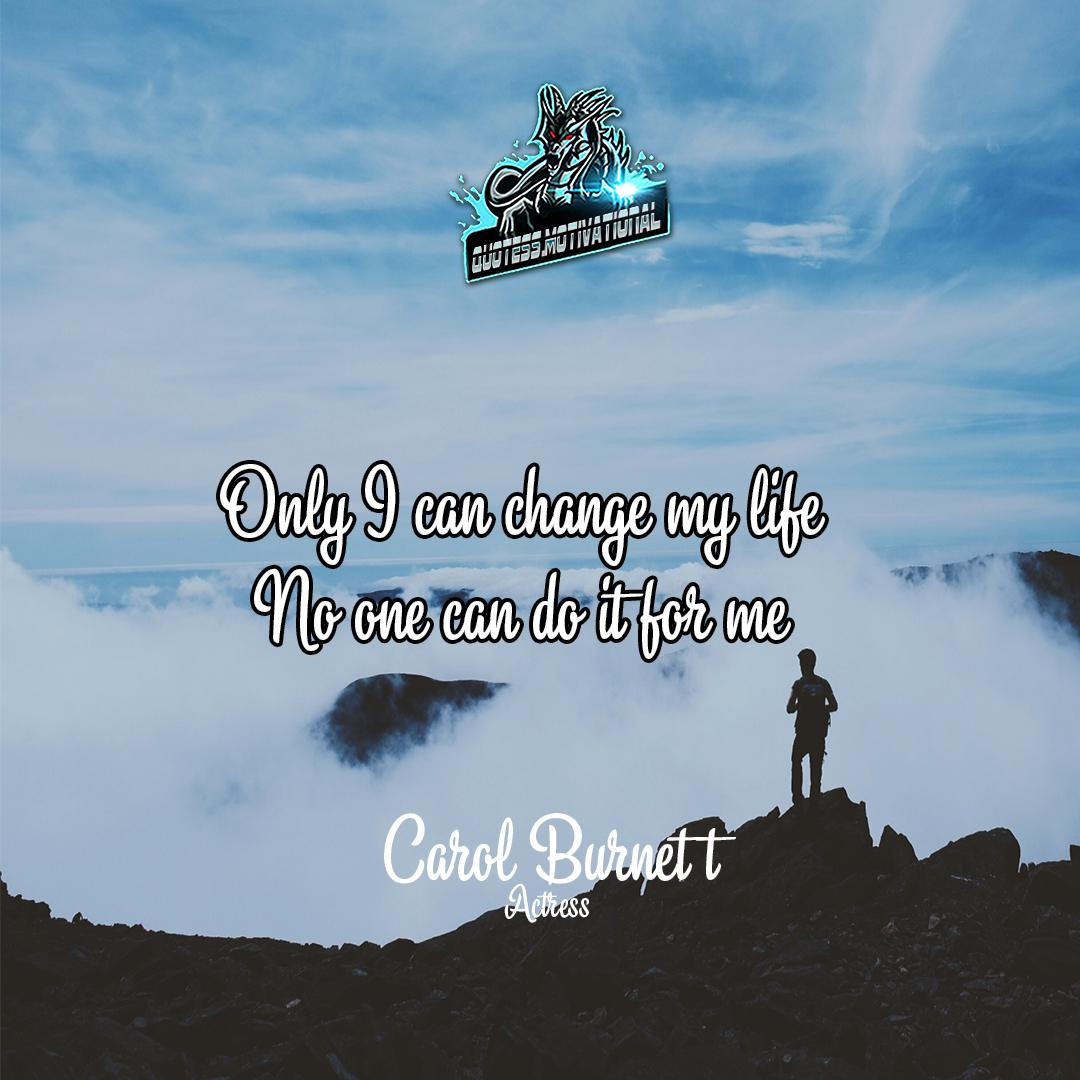 'Only I can change my life, No one can do it for me' – Carol Burnett, Actress [ 1080x1080p ]