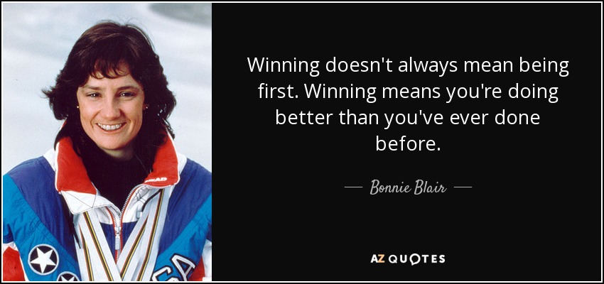 """Winning doesn't always mean being first. Winning means you're doing better than you've done before."" – Bonnie Blair { 850X400}"