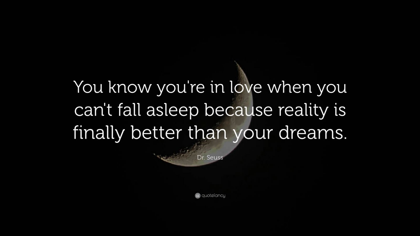 """You know you're in love when you can't fall asleep because reality is finally better than your dreams""- Dr.Seuss (1600 x 900)"