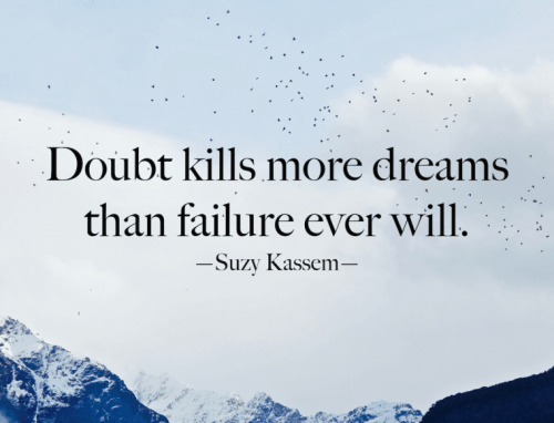Doubts kills more dreams than failure ever will. -Suzy Kassem [500X382]