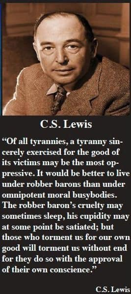 Of all tyrannies, a tyranny sincerely exercised for the good of its victims may be the most oppressive. – C.S. Lewis [267×598]
