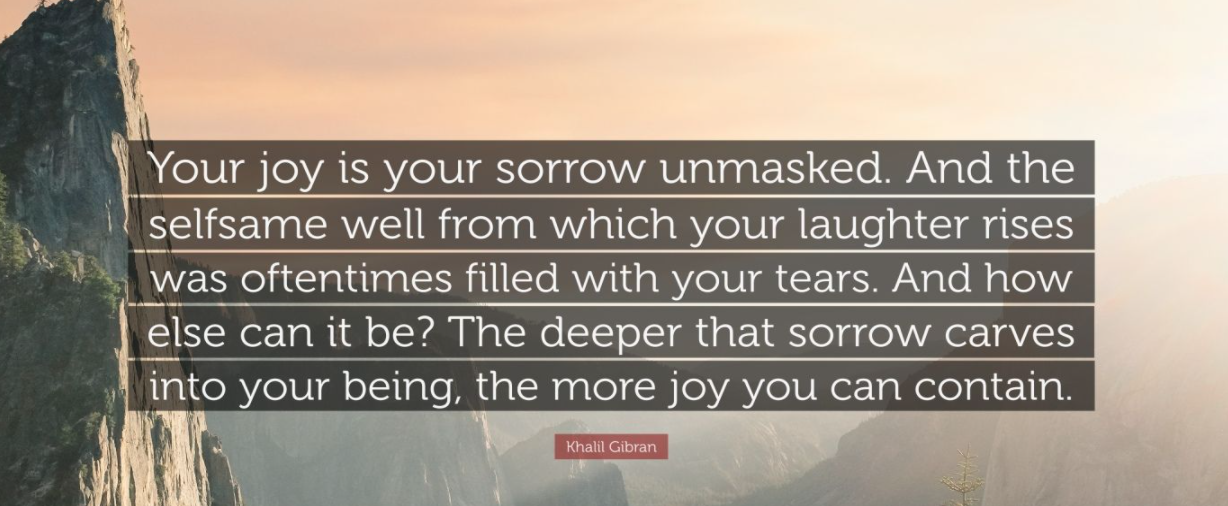 [IMAGE] Remember the deeper your sorrow, the more joy you can contain