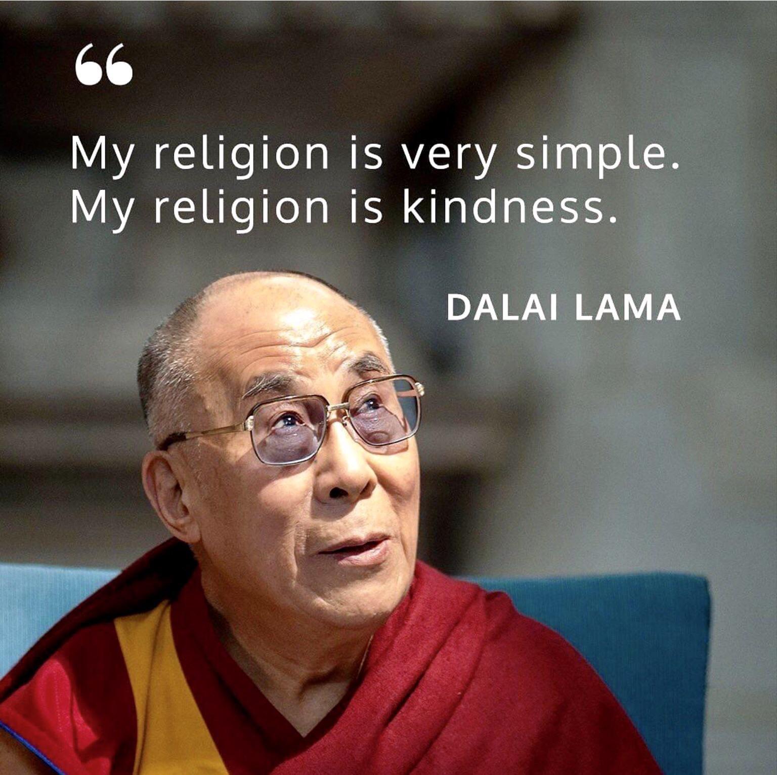 My religion is very simple. ~Dalai Lama [1536 X 1531]