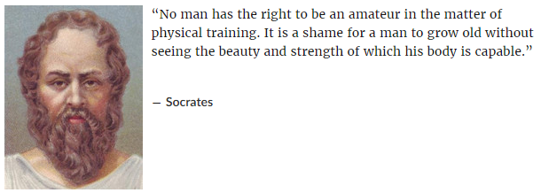 """No man has the right to be an amateur in the matter of physical training"" – Socrates 610×218"