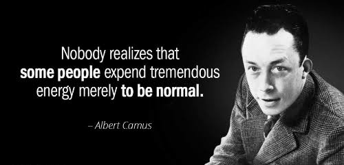"""Nobody realises that some people expend tremendous energy merely to be normal"" – Albert Camus [540×221]"