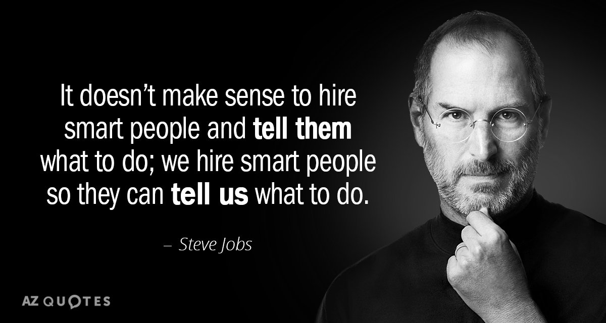 """It doesn't make sense to hire smart people and tell them what to do; we hire smart people so they can tell us what to do."" -Steve Jobs {1200X640}"