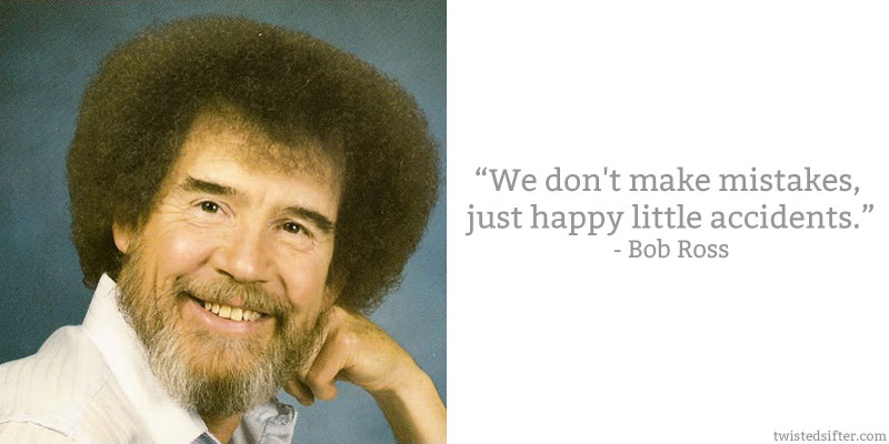 "We don't make mistakes, just happy little accidents."" – Bob Ross [800X400]"