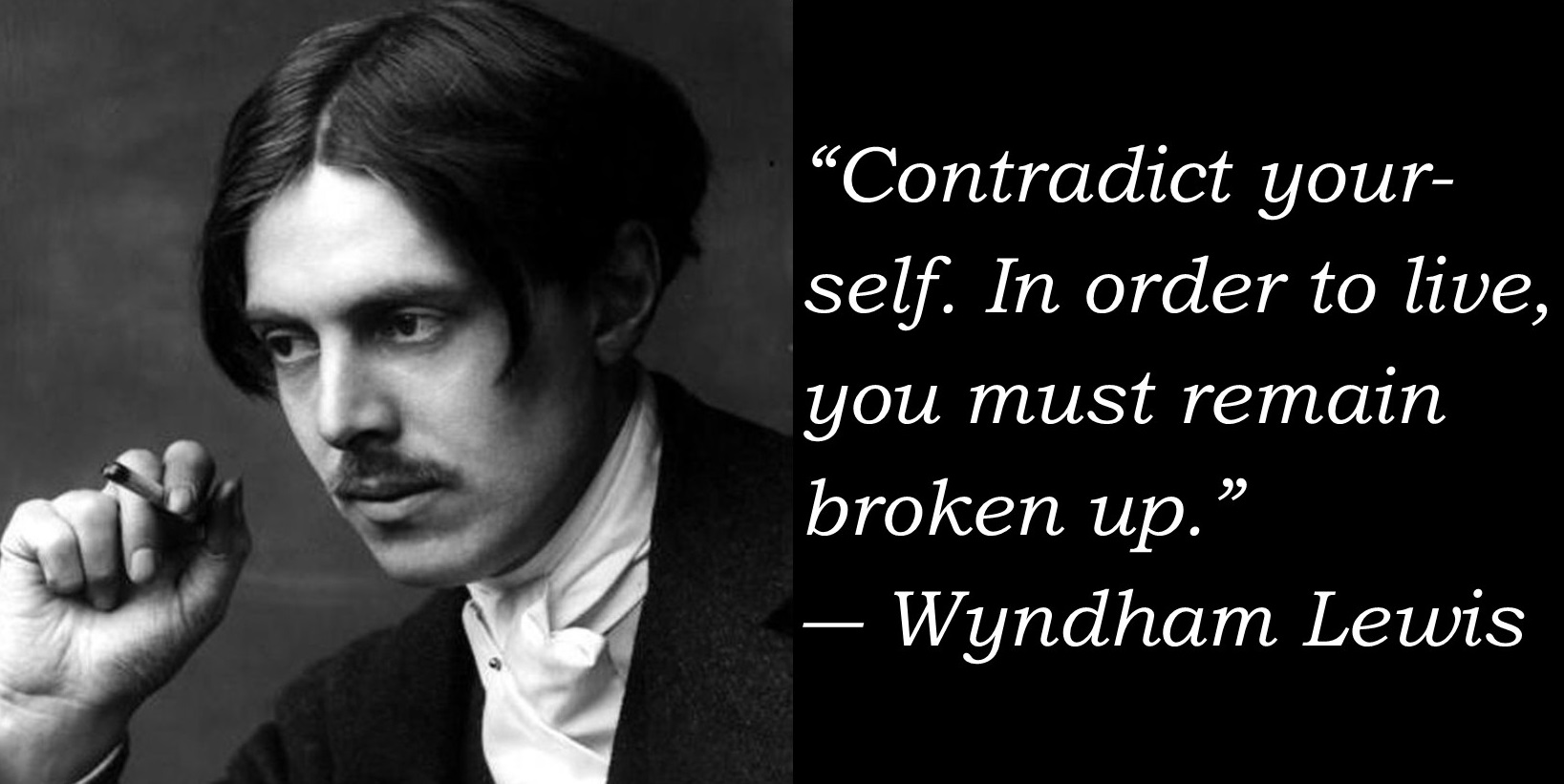"""Contradict your- self. In order to live, you must remain broken up."" — https://inspirational.ly"