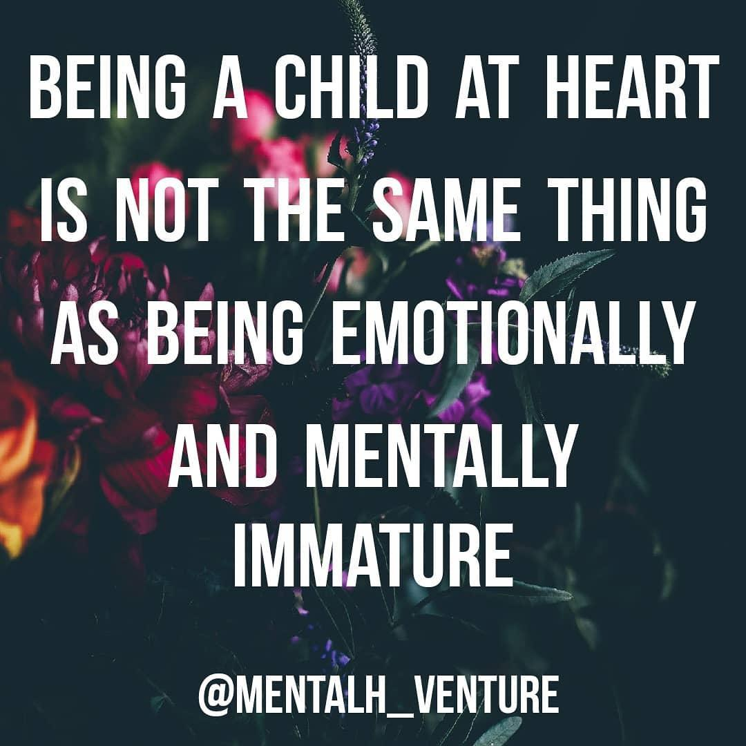 Being a child at heart is not the same as being emotionally and mentally immature- whoever mentalh_venture is (1080×1080)