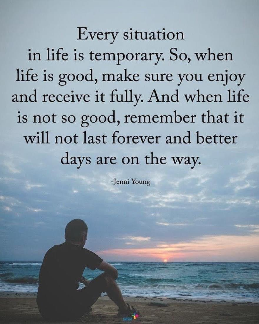 [image] Soak in the good days, the bad days won't last forever.