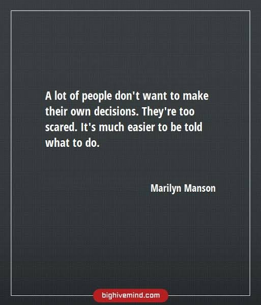 """A lot of people dont want to make their own decisions . They are too scared . It's much easier to be told what to do ."" ~ Marilyn Manson (513×598)"