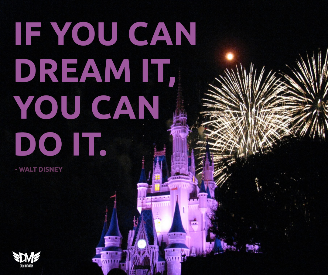 """If you can dream it, you can do it."" – Walt Disney [1080 x 905]"