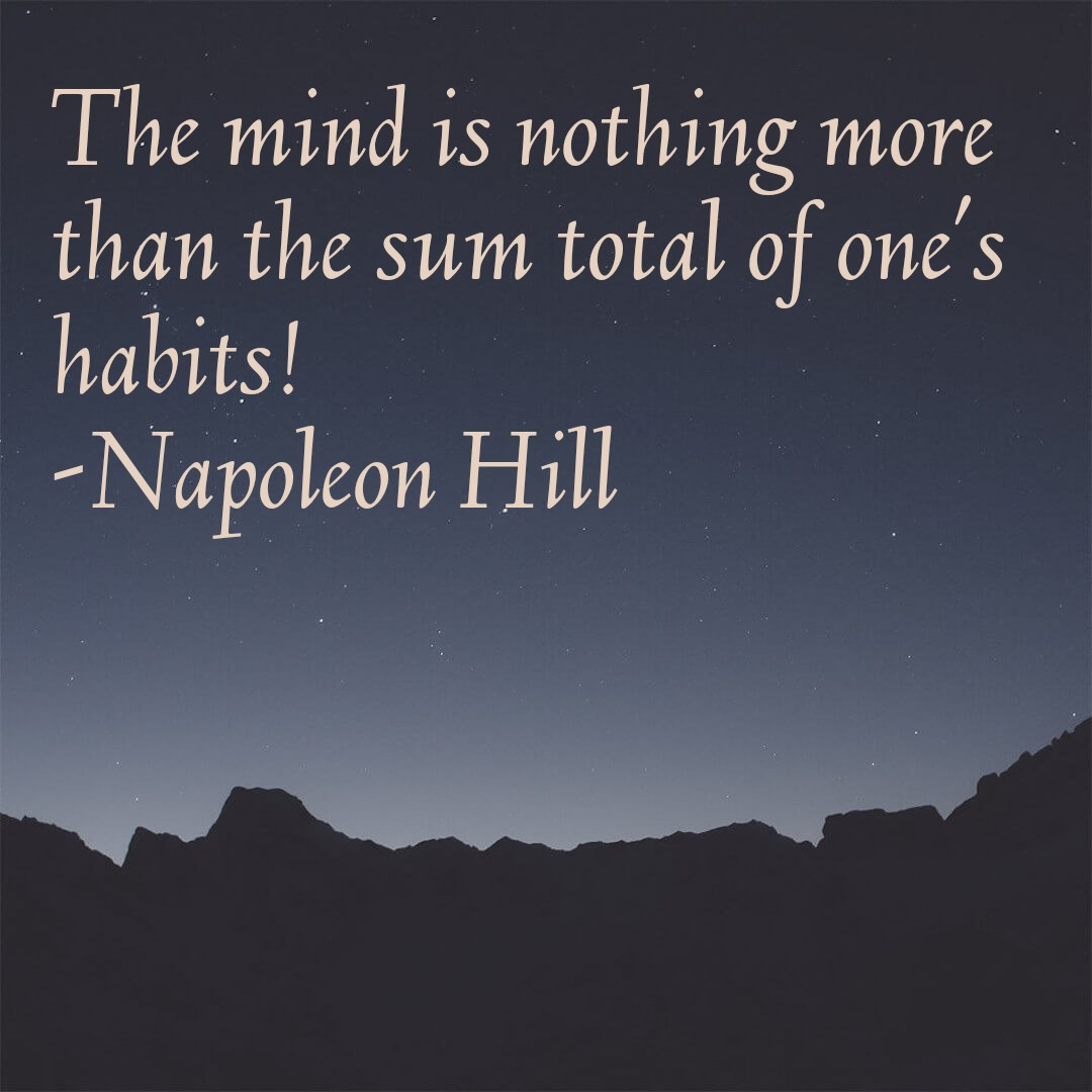 The mind is nothing more than the sum total of one's habits! -Napoleon Hill [1080×1080]