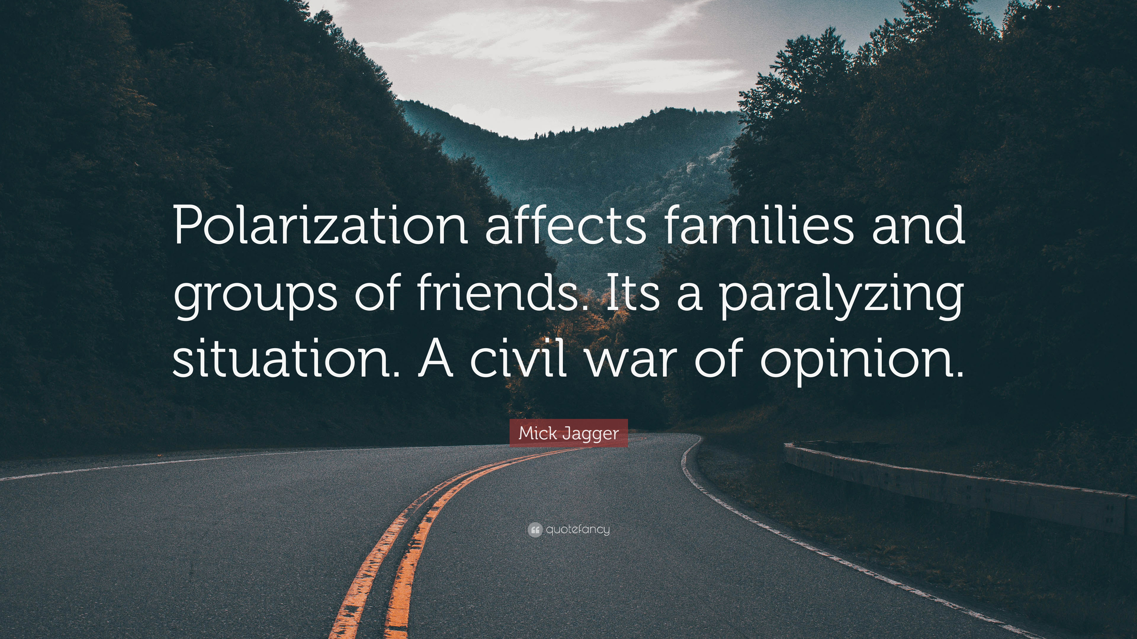 Polarization affects families and groups of friends. It's a paralyzing situation. A civil war of opinion. -Mick Jagger [3840×2160]