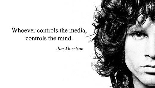 """Whoever controls the media controls the mind."" -Jim Morrison [520*296]"