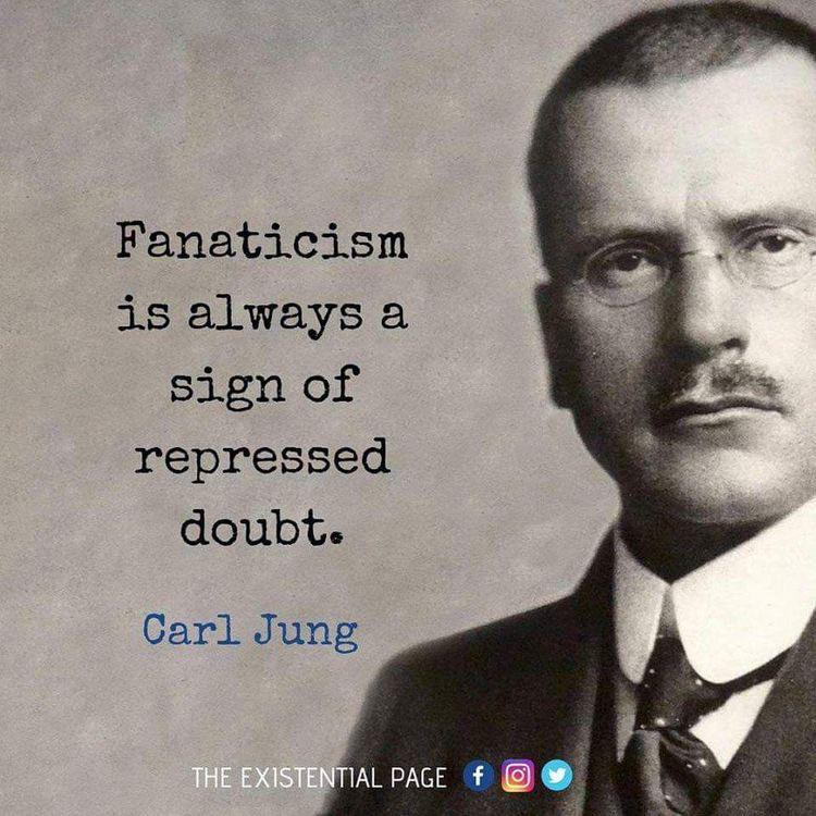 Fanaticism is always a sign of repressed doubt. ~Carl Jung [750 X 750]