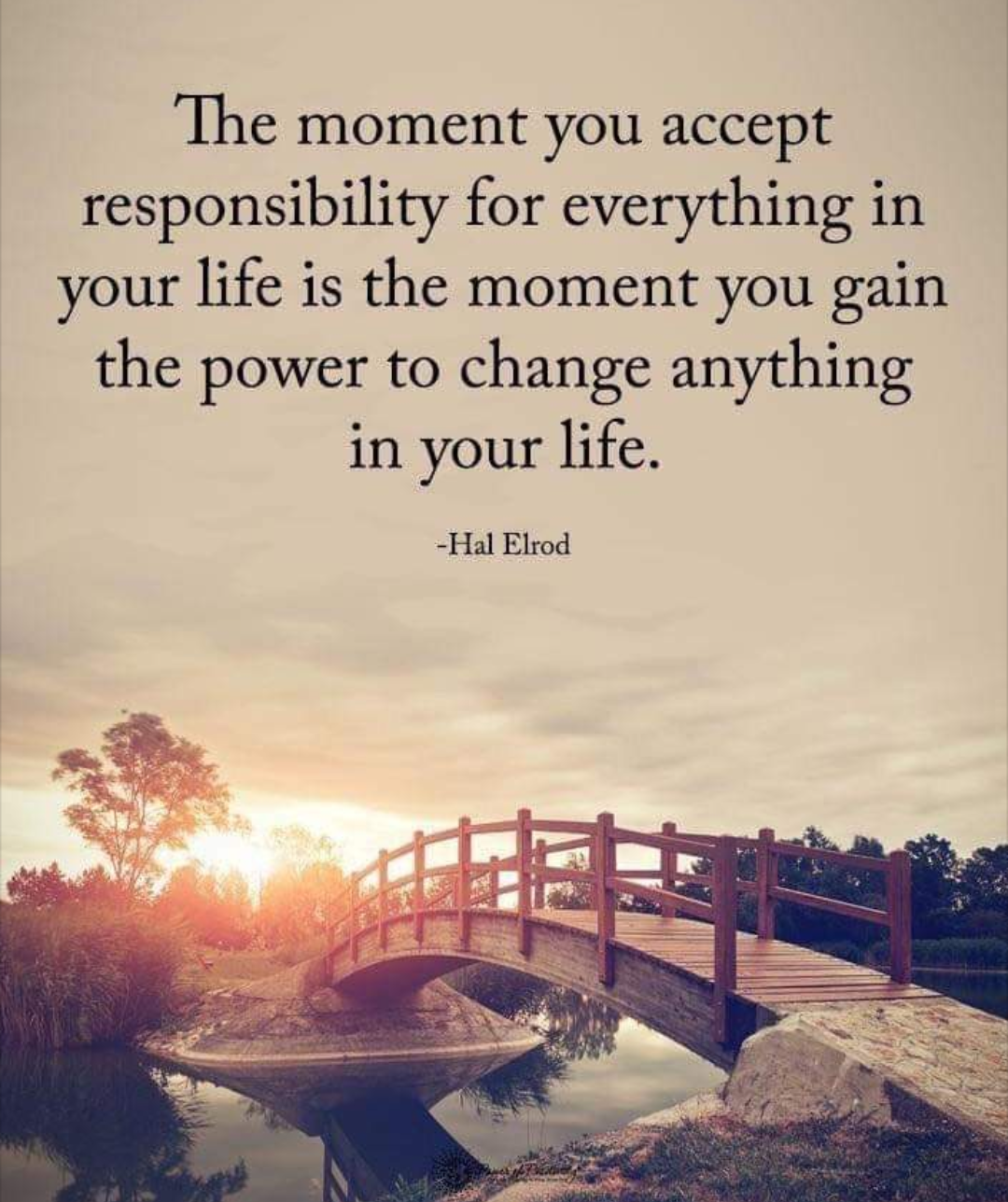 The moment you accept responsibility for everything in your life is the moment you gain the power to change anything in your life. Hal Elrod [1080X1288]