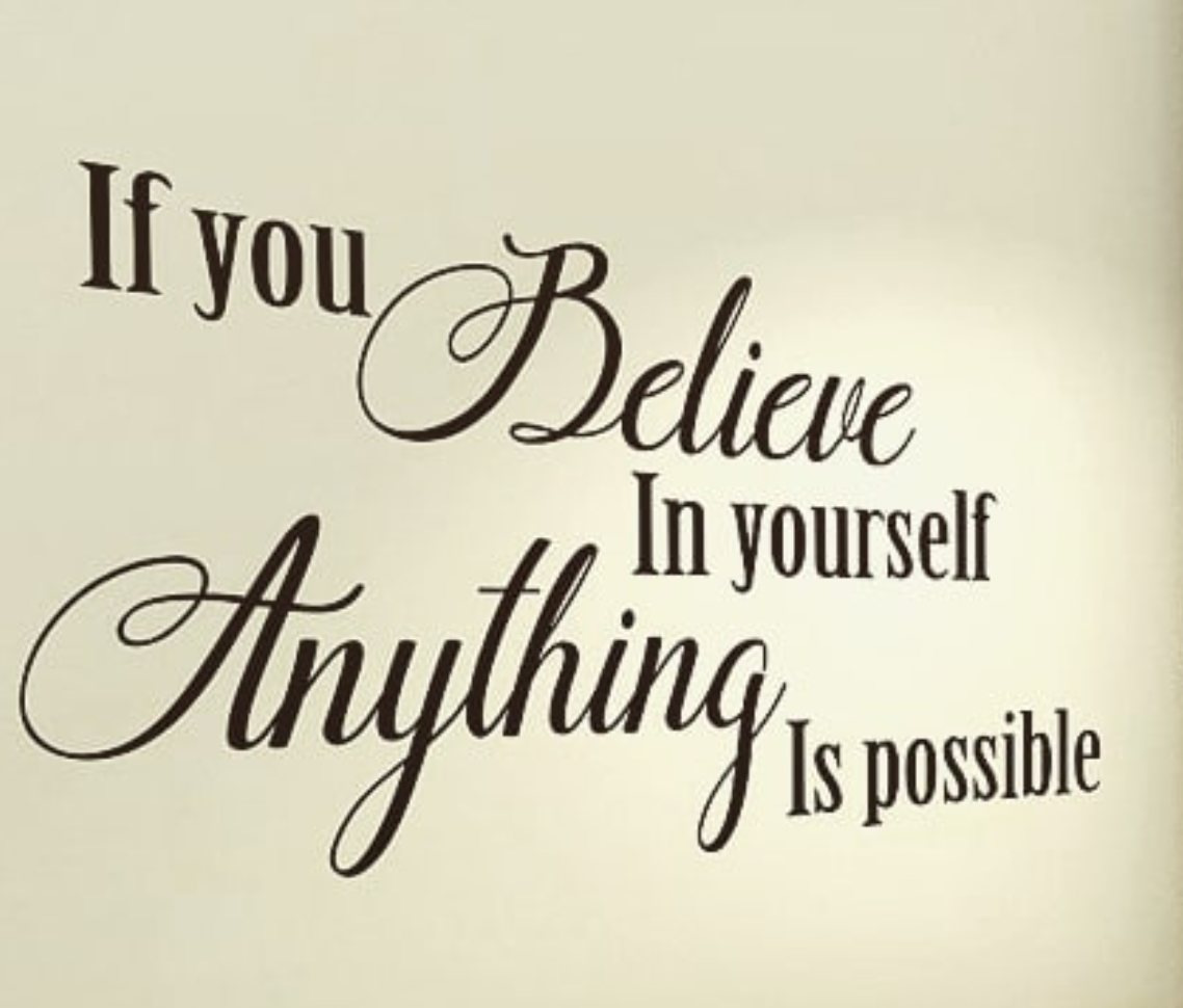 [Image] If you believe in yourself, anything is possible