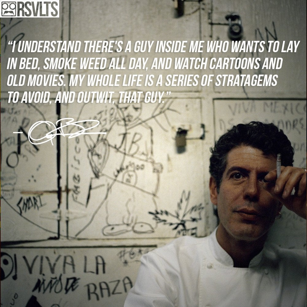 """I understand there's a guy inside me who wants to lay in bed, smoke weed all day…"" – Anthony Bourdain [1000×1000]"