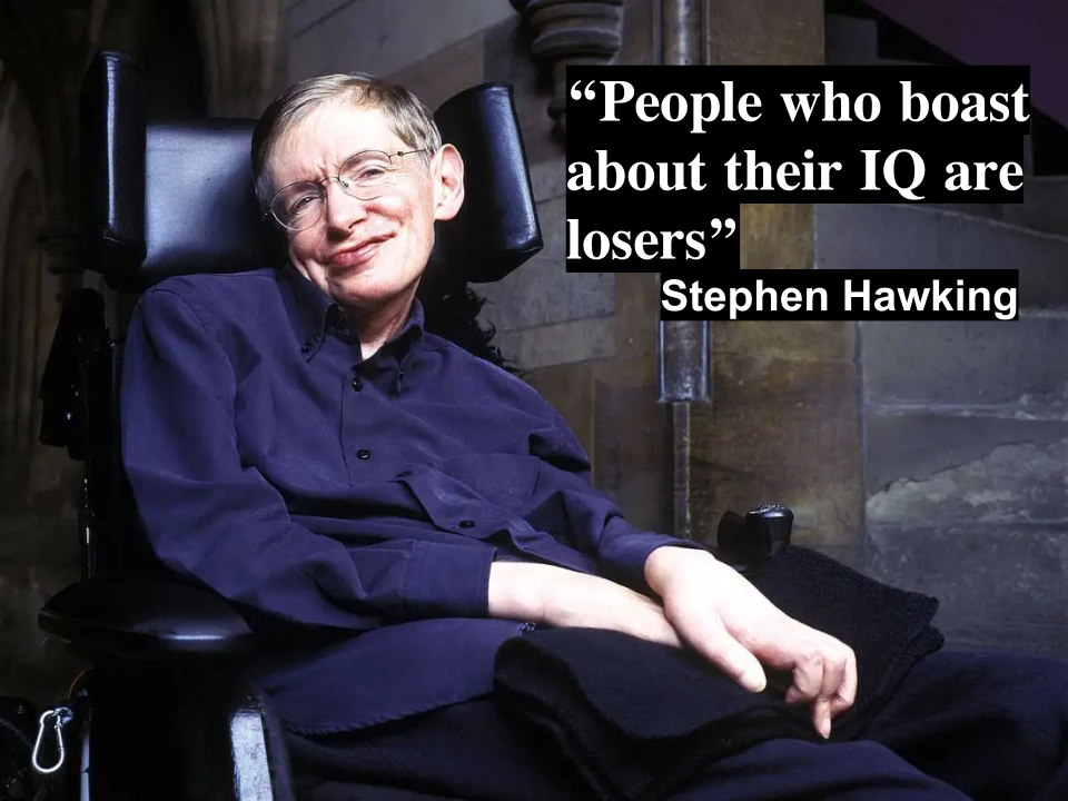 """People who boast about their IQ are losers"" – Stephen Hawking [960 x 720]"