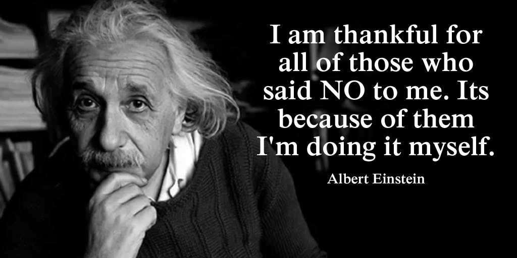 """I am thankful for all of those who said NO to me. It is because of them I'm doing it myself. ""- Albert Einstein [1024*512]"
