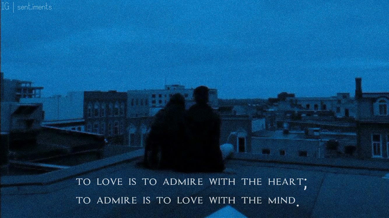 """To love is to admire with the heart; to admire is to love with the mind."" by Théophile Gautier [1334 X 750]"