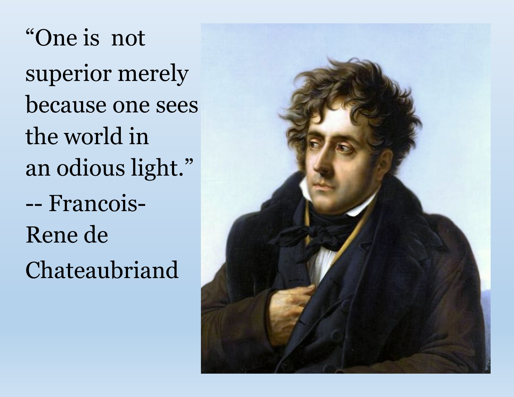 """One is not superior merely because one sees the world in an odious light."" ~ Chateaubriand [OC] [1650×1275]"