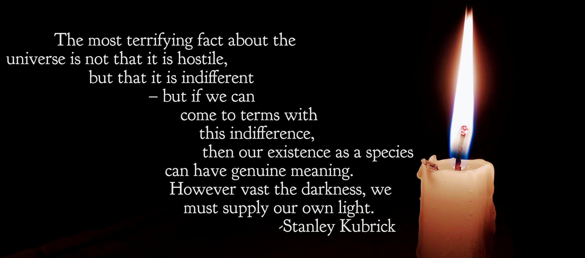 """The most terrifying fact about the universe is not that it is hostile, but that it is indifferent…"" -Stanley Kubrick [2048×902][OC]"