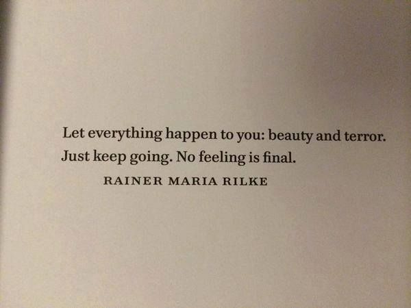 Let everything happen to - , Just keep going. No fee' RAINER https://inspirational.ly