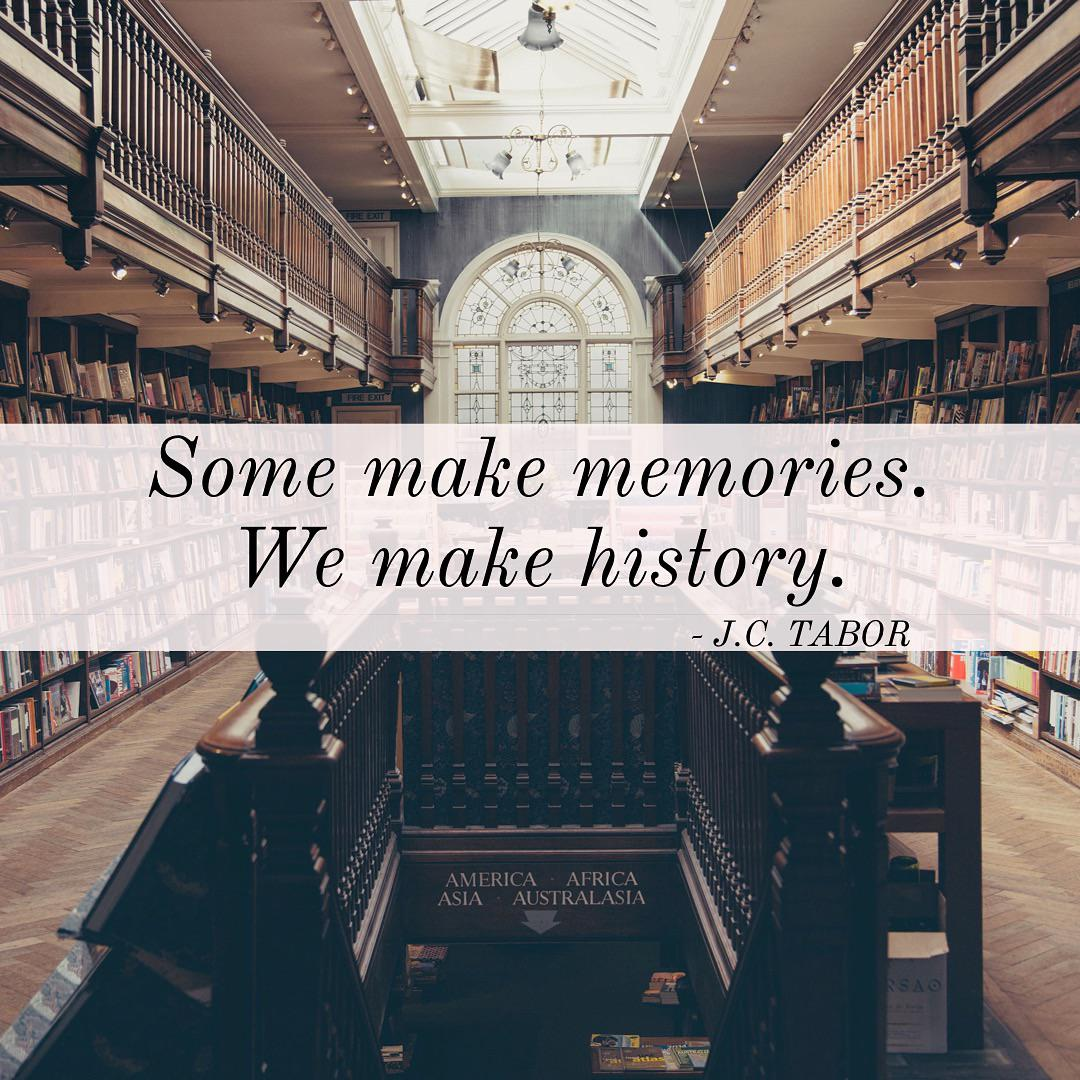 """Some make memories. We make history."" – J.C. Tabor [1080×1080]"